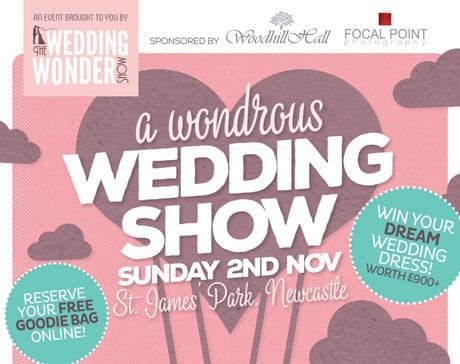 Newcastle Wedding Wonder Show – Sunday 2nd November! Reserve Your VIP Goodie Bag Now!