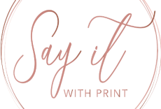 Say it With Print